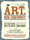 The Art of Non-Conformity: Set Your Own Rules, Live the Life You Want, and Change the World - Chris Guillebeau, Dan Miller