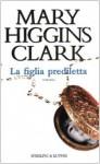 La figlia prediletta - Maria Barbara Piccioli, Mary Higgins Clark