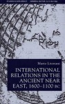 International Relations in the Ancient Near East, 1600-1100 Bc - Mario Liverani