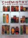 Chemistry: Art In South Australia, 1990 2000: The Faulding Exhibition - Sarah Thomas, Ron Radford