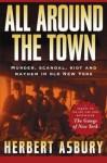 All Around the Town - Herbert Asbury