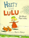 Harry and Lulu - Arthur Yorinks, Martin Matje