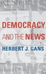 Democracy and the News - Herbert J. Gans