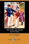 The South Sea Whaler (Illustrated Edition) (Dodo Press) - W.H.G. Kingston