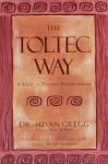 The Toltec Way: A Guide to Personal Transformation - Susan Gregg, Miguel Ruiz