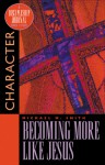 Becoming More Like Jesus: Character - Michael M. Smith, Linda Dillow