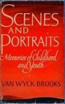 Scenes and Portraits: Memories of Childhood and Youth - Van Wyck Brooks