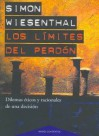 Los limites del perdón. Dilemas éticos y racionales de una decisión - Simon Wiesenthal