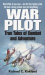 War Pilot: True Tales of Combat and Adventure - Richard Kirkland