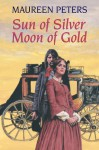 Sun of Silver, Moon of Gold - Maureen Peters