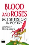 Blood And Roses: Poems About British History (Poetry) - Brian Moses