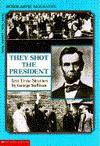 They Shot the President: Ten True Stories - George Sullivan