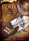 The Platoon: An Infantryman on the Western Front 1916-18 - Joseph Steward, Andrew Robertshaw, Steve Roberts