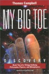 My Big Toe: Book 2 of a Trilogy Unifying Philosophy, Physics, and Metaphysics: Discovery - Thomas Campbell