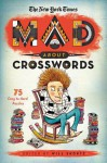 The New York Times Mad About Crosswords: 75 Easy-to-Challenging Crossword Puzzles - Will Shortz