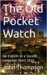 The Old Pocket Watch - John Thompson