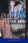 Stories from the Haunted South - Alan Brown