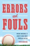 Errors and Fouls: Inside Baseball's Ninety-Nine Most Popular Myths - Peter Handrinos
