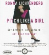 Pitch Like a Girl: How a Woman Can Be Herself and Still Succeed - Ronna Lichtenberg