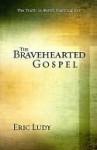 The Bravehearted Gospel - Eric Ludy