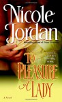 To Pleasure A Lady - Nicole Jordan