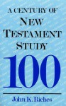 Century of New Testament Study - John Riches
