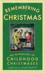 Remembering Christmas: An Anthology of Childhood Christmases - Anne Harvey