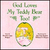 God Loves My Teddy Bear Too: - Beverly Capps Burgess