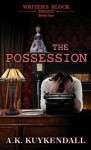 Writer's Block Trilogy: The Possession - A.K. Kuykendall