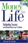 Money for Life: Budgeting Success and Financial Fitness in Just 12 Weeks [With CDROM] - Steven B. Smith