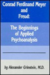 Conrad Ferdinand Meyer and Freud: The Beginnings of Applied Psychoanalysis - Alexander Grinstein