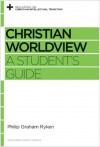 Christian Worldview: A Student's Guide (Reclaiming the Christian Intellectual Tradition) - Philip Graham Ryken