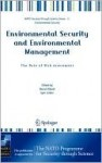 Environmental Security and Environmental Management: The Role of Risk Assessment: Proceedings of the NATO Advanced Research Workhop on The Role of Risk ... (Nato Security through Science Series C:) - Benoit Morel, Igor Linkov