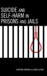 Suicide and Self-Harm in Prisons and Jails - Christine Tartaro, David Lester
