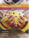 The Knitter's Bible - Knitted Accessories - Claire Crompton