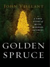 The Golden Spruce: A True Story of Myth, Madness and Greed - John Vaillant
