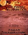 Nocturnal Illumination: An Anthology from the Pagan Imagination EZine - Kerry A. Morgan, Jason Hughes, S.E. Cox, Matthew Leverton, Chris Bartholomew, K.A. Laity, Teel James Glenn, Alice Godwin, Steven N. Marshall, Stacy Boli, Mandy Ward, Daniel Fabiani, Donna Jean Lyons, Michelle Nicholas, Isabelle C. Newbill