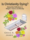 Is Christianity Dying? - Craig A. James, Laurel A. Vivion