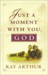 Just a Moment with You, God - Kay Arthur