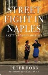 Street Fight in Naples: A City's Unseen History - Peter Robb