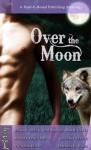Over the Moon - Jenna Byrnes, Jude Mason, Marie Harte, Aurora Rose Lynn, Sascha Illyvich, Victoria Blisse, Jambrea Jo Jones