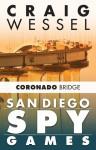 San Diego Spy Games: Coronado Bridge - Craig Wessel, A.K. Waters
