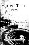 Are We There Yet? - Roger Jones