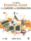 The NCTJ Essential Guide to Careers in Journalism - Andy Bull