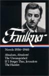 William Faulkner : Novels 1936-1940 : Absalom, Absalom! / The Unvanquished / If I Forget Thee, Jerusalem / The Hamlet (Library of America) - Joseph Blotner, William Faulkner, Noel Polk