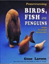 Powercarving Birds, Fish and Penguins Using Beautiful Hardwoods - Jeffrey B. Snyder