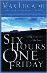 Six Hours One Friday - Max Lucado