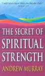 Secret of Spiritual Strength - Andrew Murray