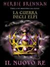 Il nuovo re (La guerra degli elfi #2) - Herbie Brennan, Angela Ragusa