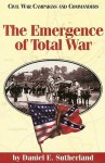 The Emergence of Total War - Daniel E. Sutherland, Grady McWhiney